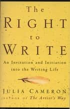 The Right to Write ebook by Julia Cameron