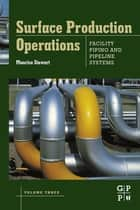 Surface Production Operations: Volume III: Facility Piping and Pipeline Systems ebook by Maurice Stewart