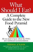 What Should I Eat? - A Complete Guide to the New Food Pyramid ebook by Tershia D'Elgin