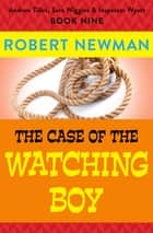 The Case of the Watching Boy ebook by Robert Newman