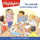 Tex and Indi: Creative Holiday Crafts audiobook by Highlights for Children, Highlights for Children