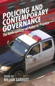 Policing and Contemporary Governance - The Anthropology of Police in Practice ebook by