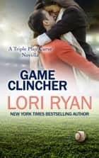 Game Clincher - a Triple Play Curse Novella ebook by Lori Ryan