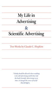 My Life in Advertising and Scientific Advertising ebook by Claude Hopkins