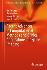 Recent Advances in Computational Methods and Clinical Applications for Spine Imaging ebook by Jianhua Yao,Ben Glocker,Tobias Klinder,Shuo Li