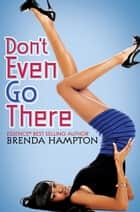 Don't Even Go There ebook by Brenda Hampton