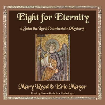 Eight for Eternity - A John the Lord Chamberlain Mystery audiobook by Mary Reed,Eric Mayer,Poisoned Pen Press