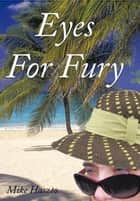 Eyes for Fury ebook by Mike Haszto