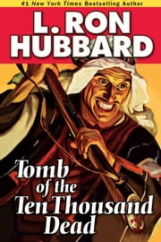 Tomb of the Ten Thousand Dead ebook by Hubbard, L. Ron