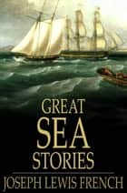 Great Sea Stories ebook by Joseph Lewis French