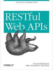 RESTful Web APIs - Services for a Changing World ebook by Leonard Richardson, Mike Amundsen, Sam Ruby
