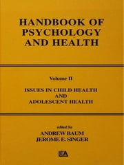 Issues in Child Health and Adolescent Health - Handbook of Psychology and Health, Volume 2 ebook by A. Baum,J. E. Singer,Jerome L. Singer