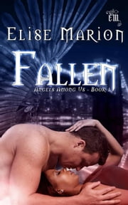 Fallen - Angels Among Us ebook by Elise Marion