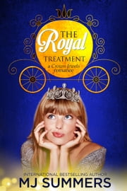 The Royal Treatment - A Crown Jewels Romance, Book 1 eBook von MJ Summers