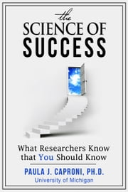 The Science of Success: What Researchers Know that You Should Know ebook by Paula J. Caproni