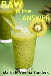 Raw is the Answer: The 30 Day Green Smoothie Diet ebook by Mario Zanders