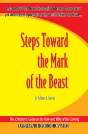 Steps Toward the Mark of the Beast - The Christian's Guide to the How and Why of the Coming Cashless/ RFID Economic System ebook by Glenn A. Guest