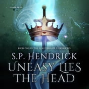 Uneasy Lies the Head audiobook by S. P. Hendrick