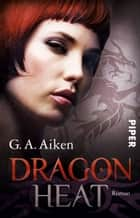 Dragon Heat - Dragons 9 ebook by Michaela Link, G. A. Aiken