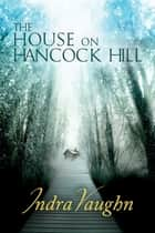 The House on Hancock Hill ebook by Indra Vaughn