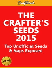 The Crafter's Seeds 2015: Top Unofficial Minecraft Seeds & Maps Exposed ebook by Crafthead