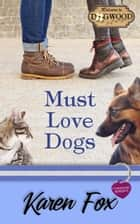 Must Love Dogs - A Dogwood Sweet Romance ebook by Karen Fox