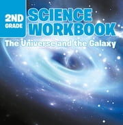 2nd Grade Science Workbook: The Universe and the Galaxy ebook by Baby Professor
