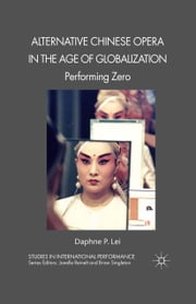 Alternative Chinese Opera in the Age of Globalization - Performing Zero ebook by D. Lei