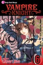 Vampire Knight, Vol. 6 ebook by Matsuri Hino, Matsuri Hino