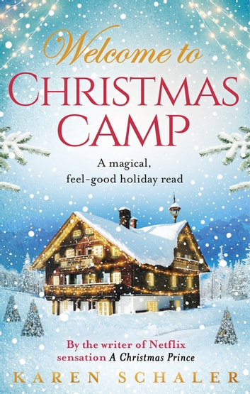 Christmas Camp - escape into the heartwarming and magical Christmas read of 2018 ebook by Karen