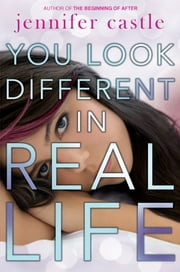 You Look Different in Real Life ebook by Jennifer Castle