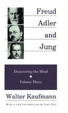 Freud, Alder, and Jung - Discovering the Mind ebook by Walter Kaufmann