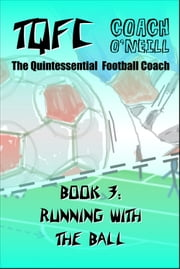 TQFC Book 3: Running with the Ball ebook by Coach O'Neill