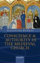 Conscience and Authority in the Medieval Church ebook by Alexander Murray
