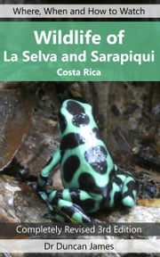 Wildlife of La Selva and Sarapiqui (Costa Rica) - Where, When and How to Watch ebook by Duncan James
