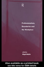 Professionalism, Boundaries and the Workplace ebook by Malin, Nigel