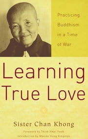 Learning True Love: Practicing Buddhism In A Time Of War ebook by Khong,Sister Chan