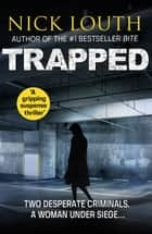 Trapped - An intense, gripping thriller with a twist you won't see coming ebook by Nick Louth