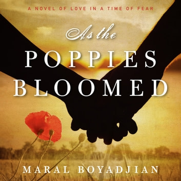 As the Poppies Bloomed - A Novel of Love in a Time of Fear audiobook by Maral Boyadjian