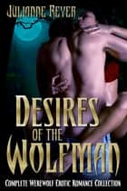 Desires of the Wolfman (Complete Collection) ebook by Julianne Reyer