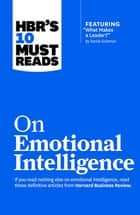 "HBR's 10 Must Reads on Emotional Intelligence (with featured article ""What Makes a Leader?"" by Daniel Goleman)(HBR's 10 Must Reads) ebook by Harvard Business Review, Daniel Goleman, Richard E. Boyatzis,..."