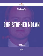 The Guide To Christopher Nolan - 130 Facts ebook by Joyce Wong