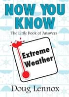 Now You Know Extreme Weather ebook by Doug Lennox