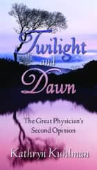 Twilight and Dawn ebook by Kuhlman, Kathryn