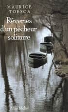 Rêveries d'un pêcheur solitaire - Le Chant du ruisseau ebook by Maurice Toesca