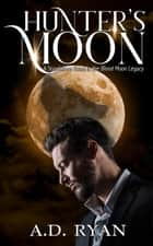 Hunter's Moon - Blood Moon Legacy, #4 ebook by A.D. Ryan
