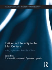 Justice and Security in the 21st Century - Risks, Rights and the Rule of Law ebook by Barbara Hudson,Synnove Ugelvik