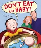 Don't Eat the Baby ebook by Amy Young