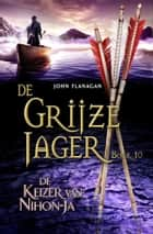 De keizer van Nihon-Ja ebook by John Flanagan