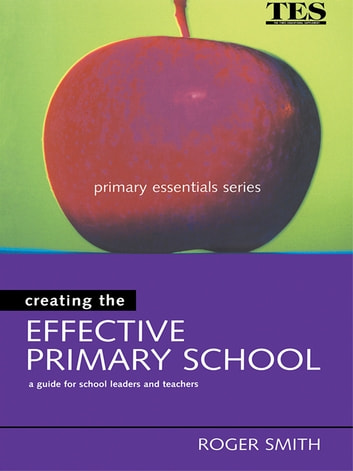 Creating the Effective Primary School ebook by Roger Smith
